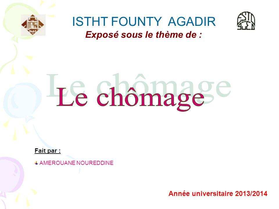 ISTHT FOUNTY AGADIR Exposé sous le thème de : Fait par : AMEROUANE NOUREDDINE Année universitaire 2013/2014