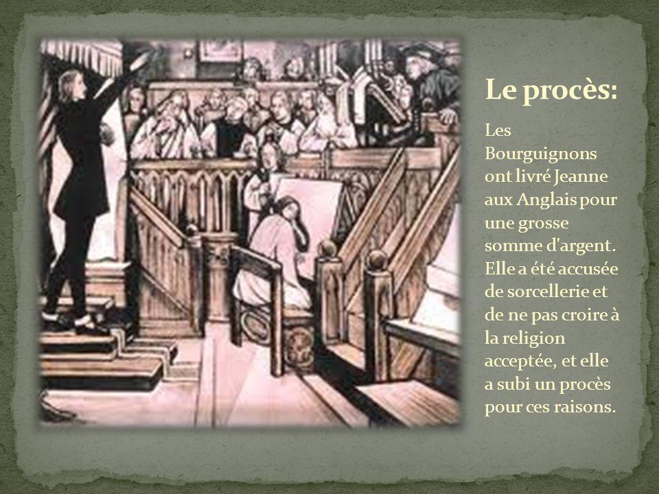 Les Bourguignons ont livré Jeanne aux Anglais pour une grosse somme d'argent. Elle a été accusée de sorcellerie et de ne pas croire à la religion acce
