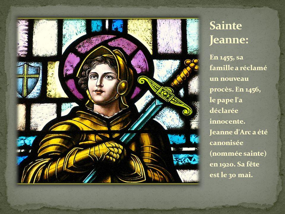 En 1455, sa famille a réclamé un nouveau procès. En 1456, le pape l'a déclarée innocente. Jeanne d'Arc a été canonisée (nommée sainte) en 1920. Sa fêt