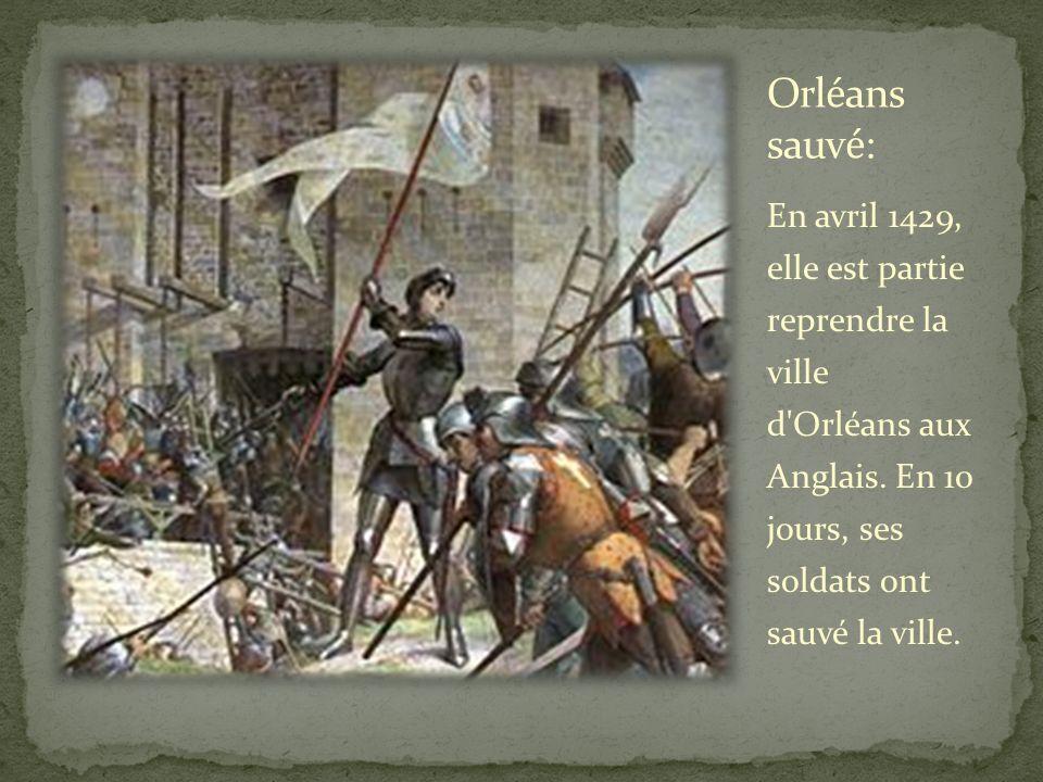 En avril 1429, elle est partie reprendre la ville d'Orléans aux Anglais. En 10 jours, ses soldats ont sauvé la ville.