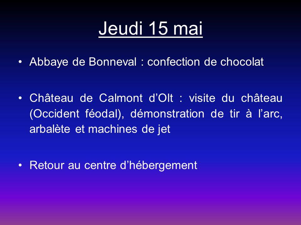 Jeudi 15 mai Abbaye de Bonneval : confection de chocolat Château de Calmont dOlt : visite du château (Occident féodal), démonstration de tir à larc, a