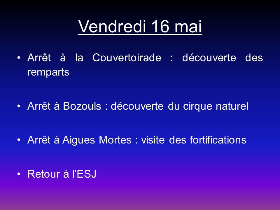 Vendredi 16 mai Arrêt à la Couvertoirade : découverte des remparts Arrêt à Bozouls : découverte du cirque naturel Arrêt à Aigues Mortes : visite des f