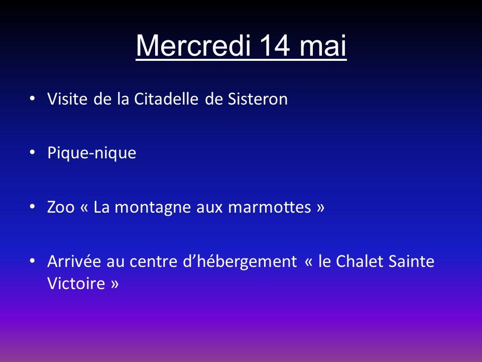 Mercredi 14 mai Visite de la Citadelle de Sisteron Pique-nique Zoo « La montagne aux marmottes » Arrivée au centre dhébergement « le Chalet Sainte Vic
