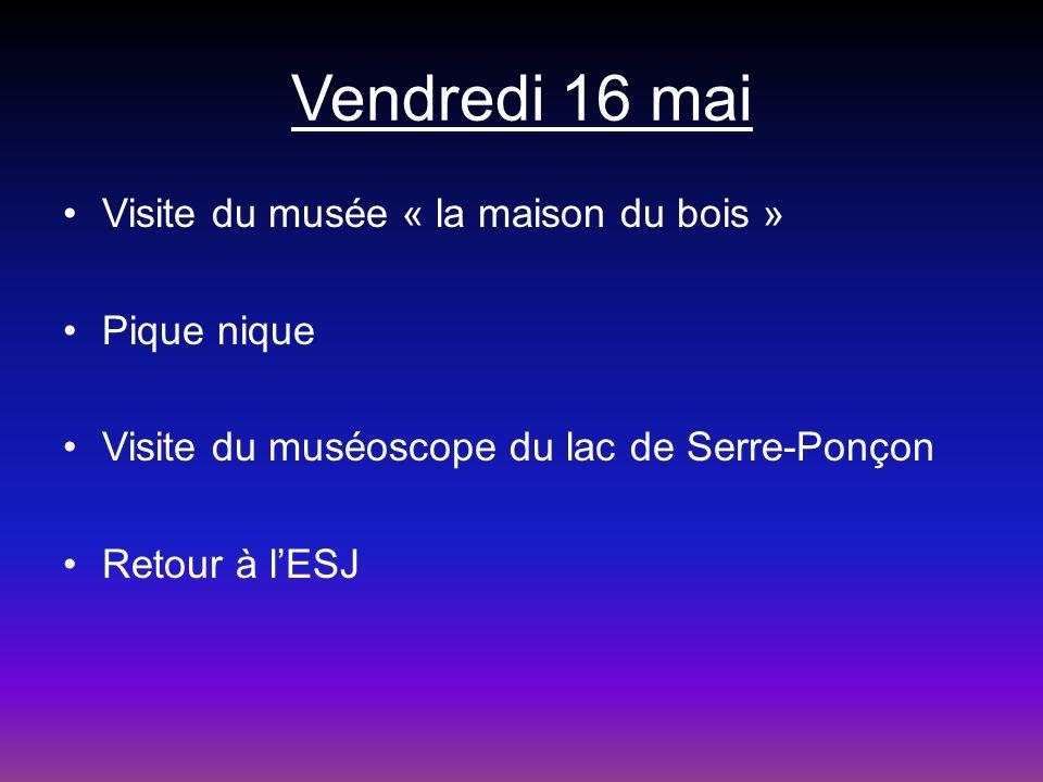 Vendredi 16 mai Visite du musée « la maison du bois » Pique nique Visite du muséoscope du lac de Serre-Ponçon Retour à lESJ
