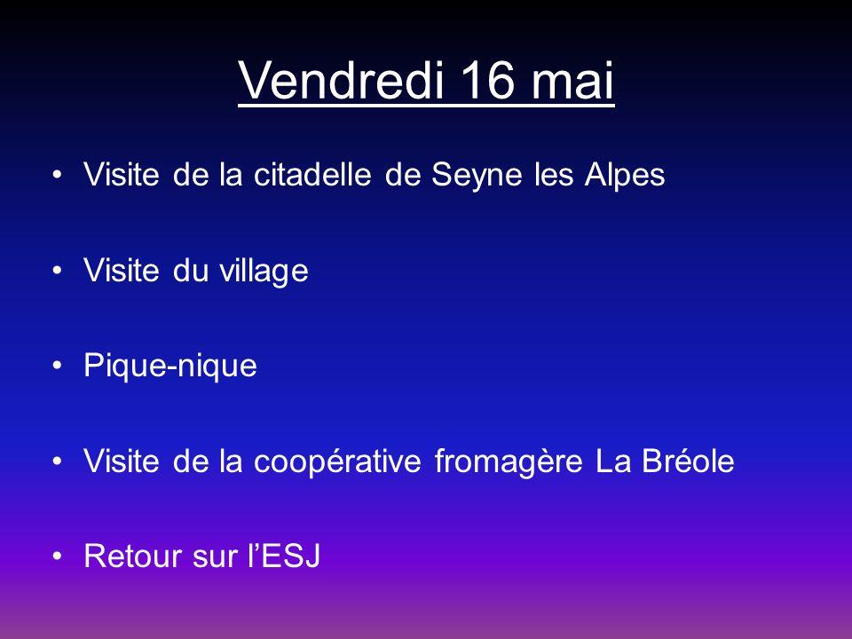 Vendredi 16 mai Visite de la citadelle de Seyne les Alpes Visite du village Pique-nique Visite de la coopérative fromagère La Bréole Retour sur lESJ