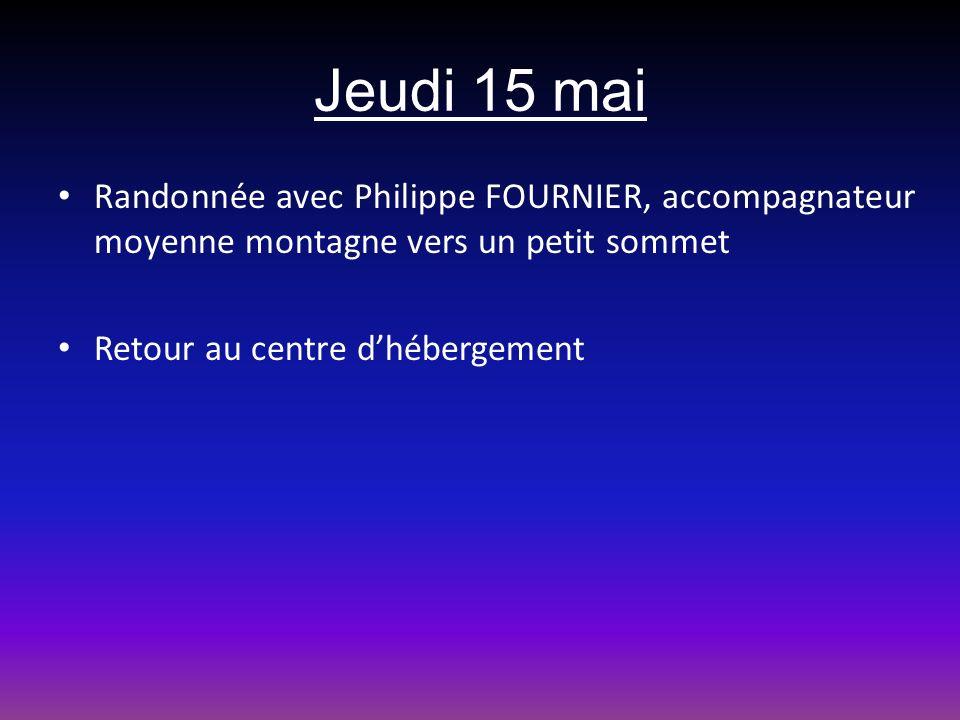 Jeudi 15 mai Randonnée avec Philippe FOURNIER, accompagnateur moyenne montagne vers un petit sommet Retour au centre dhébergement