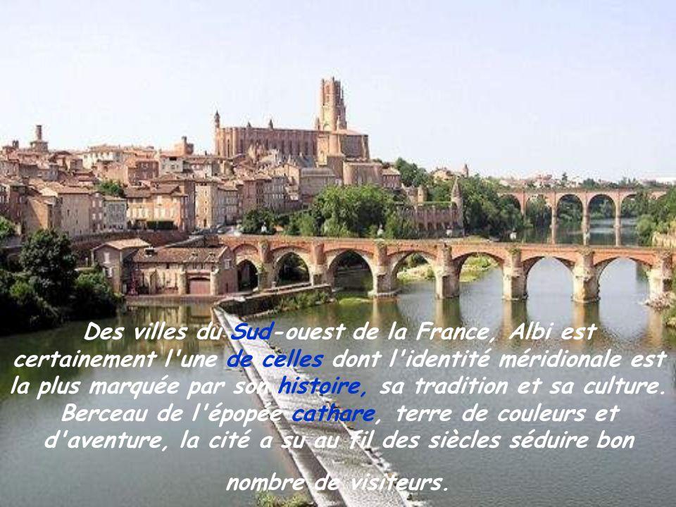 Des villes du Sud-ouest de la France, Albi est certainement l une de celles dont l identité méridionale est la plus marquée par son histoire, sa tradition et sa culture.