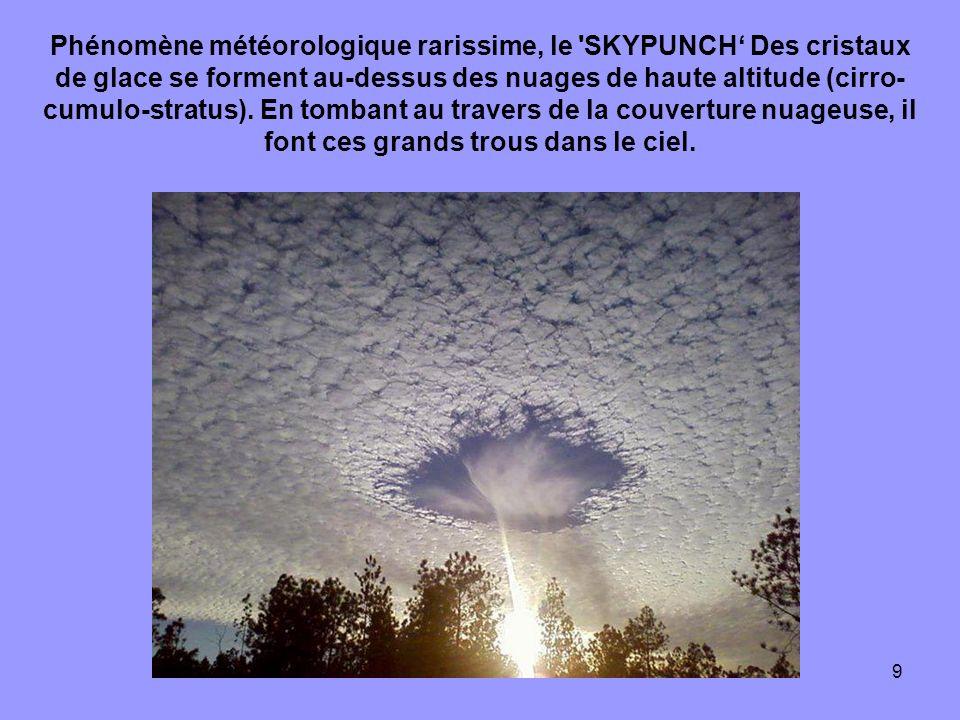 9 Phénomène météorologique rarissime, le SKYPUNCH Des cristaux de glace se forment au-dessus des nuages de haute altitude (cirro- cumulo-stratus).