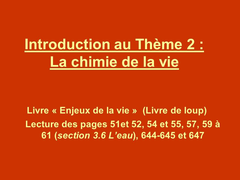 Introduction au Thème 2 : La chimie de la vie Livre « Enjeux de la vie » (Livre de loup) Lecture des pages 51et 52, 54 et 55, 57, 59 à 61 (section 3.6
