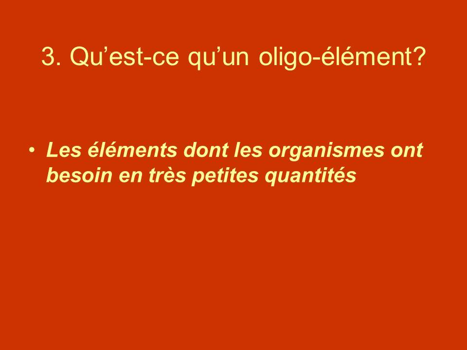 3. Quest-ce quun oligo-élément? Les éléments dont les organismes ont besoin en très petites quantités