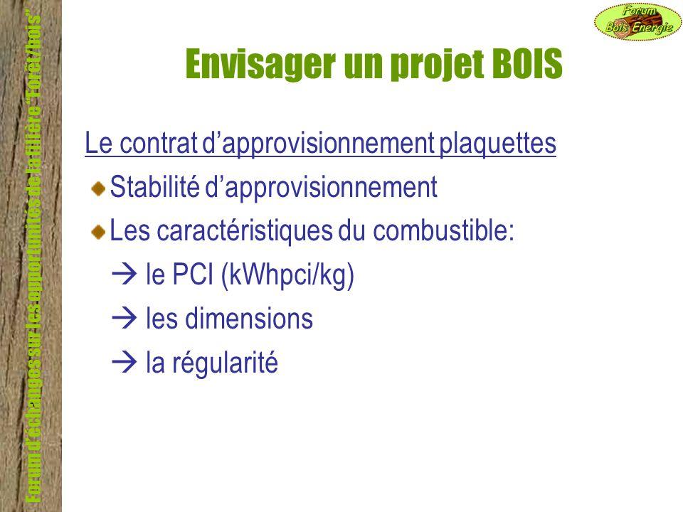 Forum déchanges sur les opportunités de la filière Forêt/bois Envisager un projet BOIS Le contrat dapprovisionnement plaquettes Stabilité dapprovision