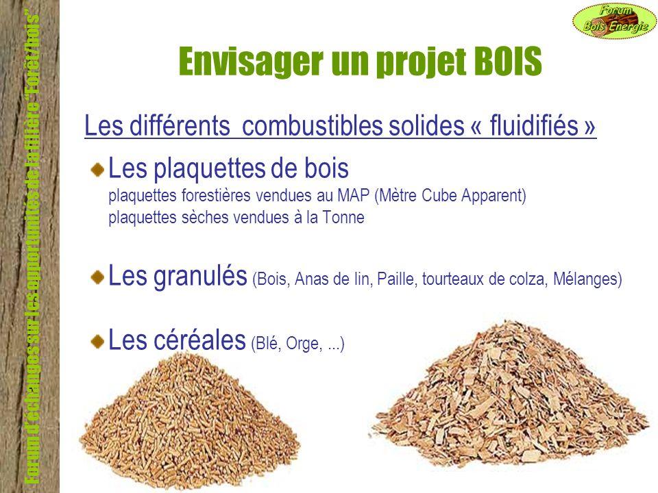 Forum déchanges sur les opportunités de la filière Forêt/bois Envisager un projet BOIS Le contrat dapprovisionnement plaquettes Stabilité dapprovisionnement Les caractéristiques du combustible: le PCI (kWhpci/kg) les dimensions la régularité