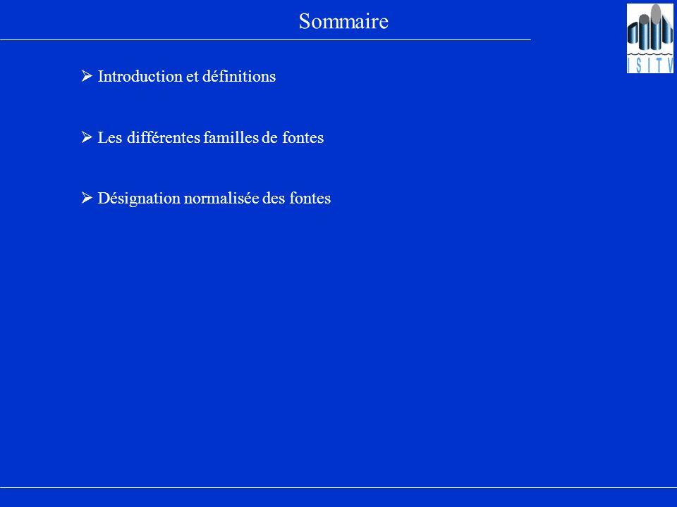 Sommaire Introduction et définitions Les différentes familles de fontes Désignation normalisée des fontes