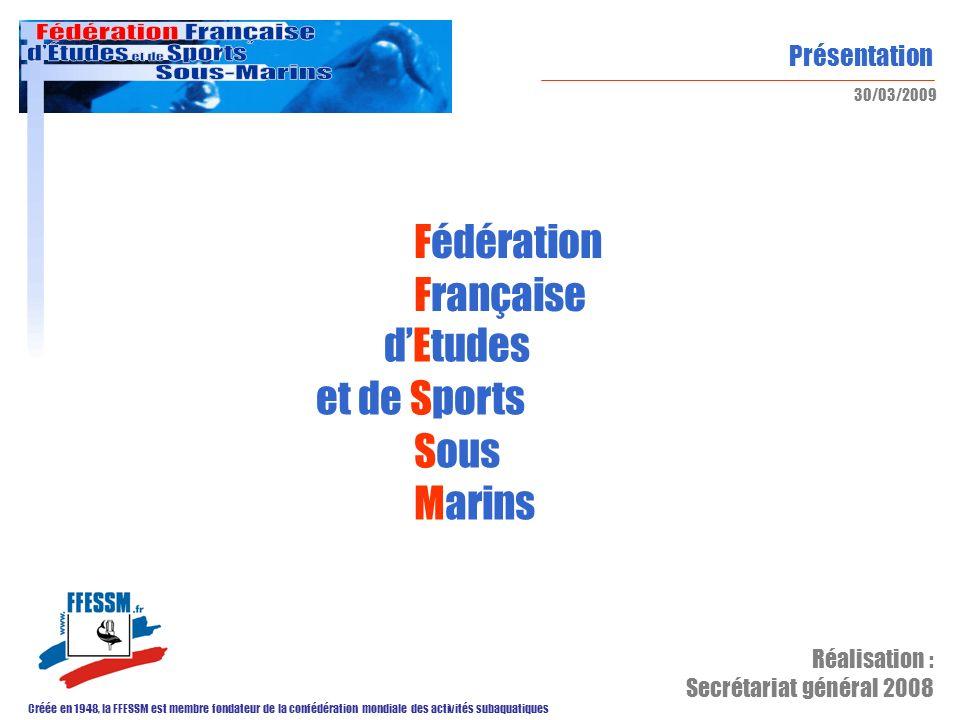 Présentation Créée en 1948, la FFESSM est membre fondateur de la confédération mondiale des activités subaquatiques 30/03/2009 Fédération Française dE