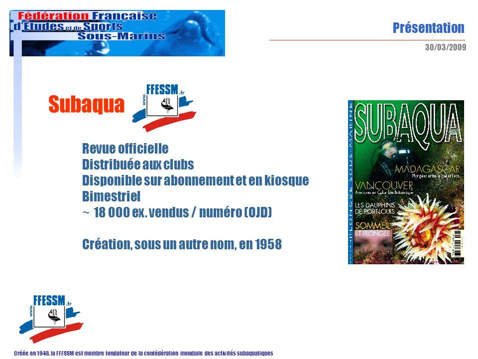Présentation Créée en 1948, la FFESSM est membre fondateur de la confédération mondiale des activités subaquatiques 30/03/2009 Subaqua Revue officiell
