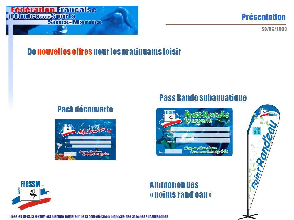 Présentation Créée en 1948, la FFESSM est membre fondateur de la confédération mondiale des activités subaquatiques 30/03/2009 De nouvelles offres pou