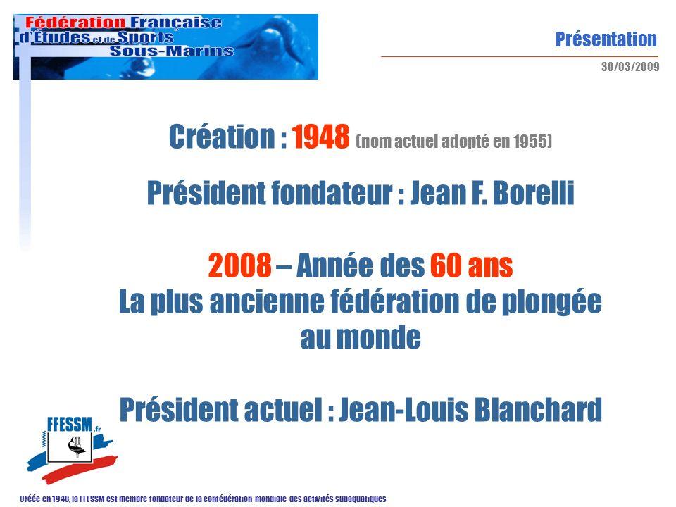 Présentation Créée en 1948, la FFESSM est membre fondateur de la confédération mondiale des activités subaquatiques 30/03/2009 Création : 1948 (nom ac