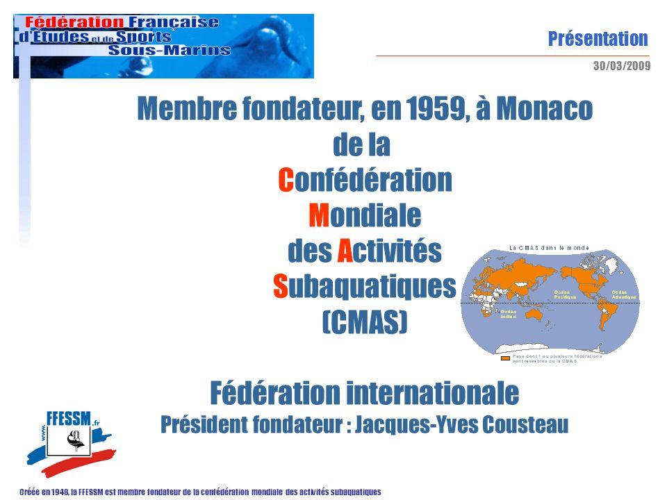 Présentation Créée en 1948, la FFESSM est membre fondateur de la confédération mondiale des activités subaquatiques 30/03/2009 Membre fondateur, en 19