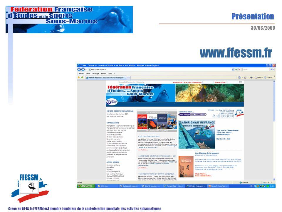 Présentation Créée en 1948, la FFESSM est membre fondateur de la confédération mondiale des activités subaquatiques 30/03/2009 www.ffessm.fr