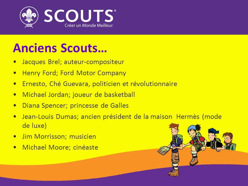 Anciens Scouts… Jacques Brel; auteur-compositeur Henry Ford; Ford Motor Company Ernesto, Ché Guevara, politicien et révolutionnaire Michael Jordan; jo
