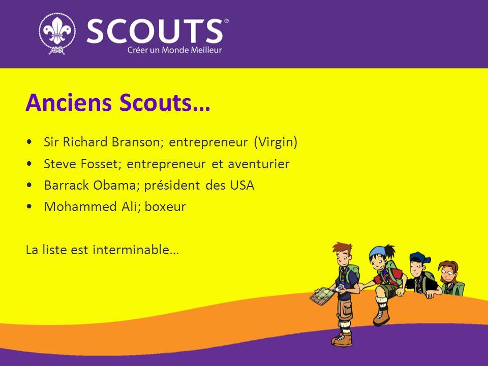 Anciens Scouts… Sir Richard Branson; entrepreneur (Virgin) Steve Fosset; entrepreneur et aventurier Barrack Obama; président des USA Mohammed Ali; boxeur La liste est interminable…