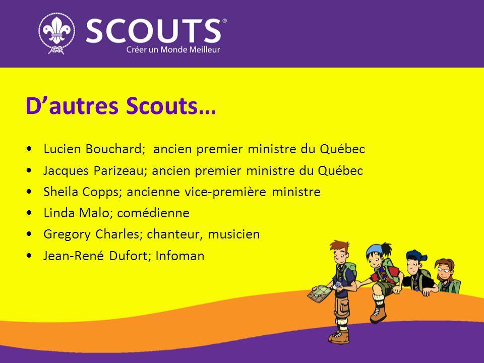 Dautres Scouts… Lucien Bouchard; ancien premier ministre du Québec Jacques Parizeau; ancien premier ministre du Québec Sheila Copps; ancienne vice-pre