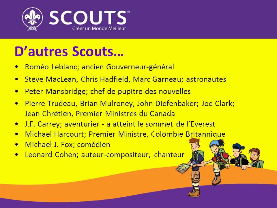 Dautres Scouts… Roméo Leblanc; ancien Gouverneur-général Steve MacLean, Chris Hadfield, Marc Garneau; astronautes Peter Mansbridge; chef de pupitre de