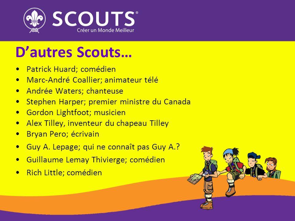 Dautres Scouts… Patrick Huard; comédien Marc-André Coallier; animateur télé Andrée Waters; chanteuse Stephen Harper; premier ministre du Canada Gordon
