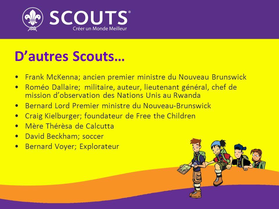 Dautres Scouts… Frank McKenna; ancien premier ministre du Nouveau Brunswick Roméo Dallaire; militaire, auteur, lieutenant général, chef de mission dob
