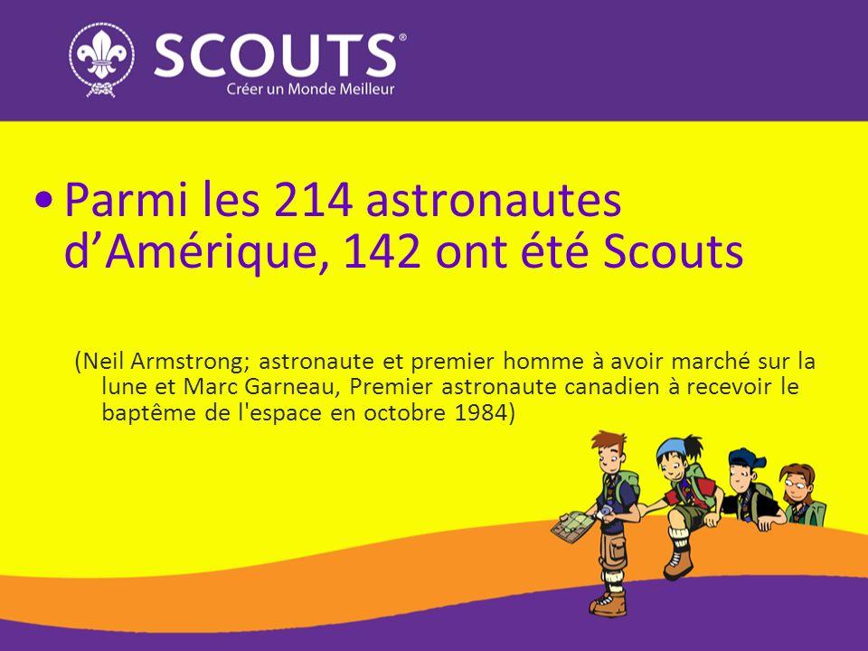 Parmi les 214 astronautes dAmérique, 142 ont été Scouts (Neil Armstrong; astronaute et premier homme à avoir marché sur la lune et Marc Garneau, Premier astronaute canadien à recevoir le baptême de l espace en octobre 1984)