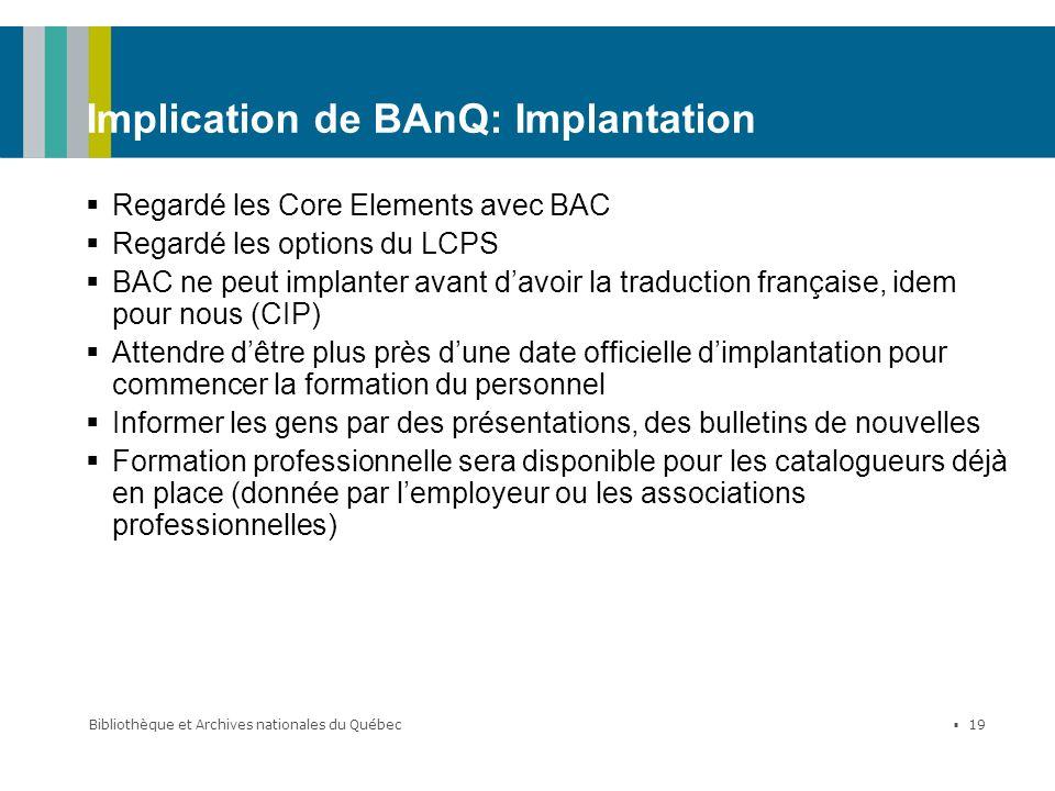 Bibliothèque et Archives nationales du Québec 19 Implication de BAnQ: Implantation Regardé les Core Elements avec BAC Regardé les options du LCPS BAC