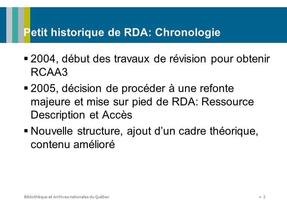 Bibliothèque et Archives nationales du Québec 2 Petit historique de RDA: Chronologie 2004, début des travaux de révision pour obtenir RCAA3 2005, déci