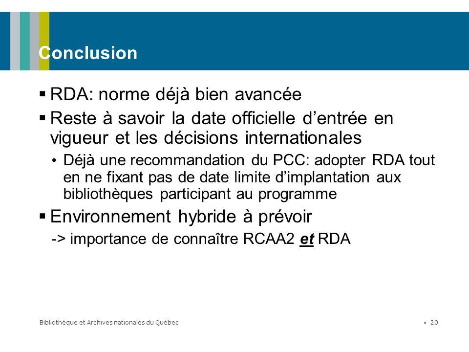 Bibliothèque et Archives nationales du Québec 20 Conclusion RDA: norme déjà bien avancée Reste à savoir la date officielle dentrée en vigueur et les d