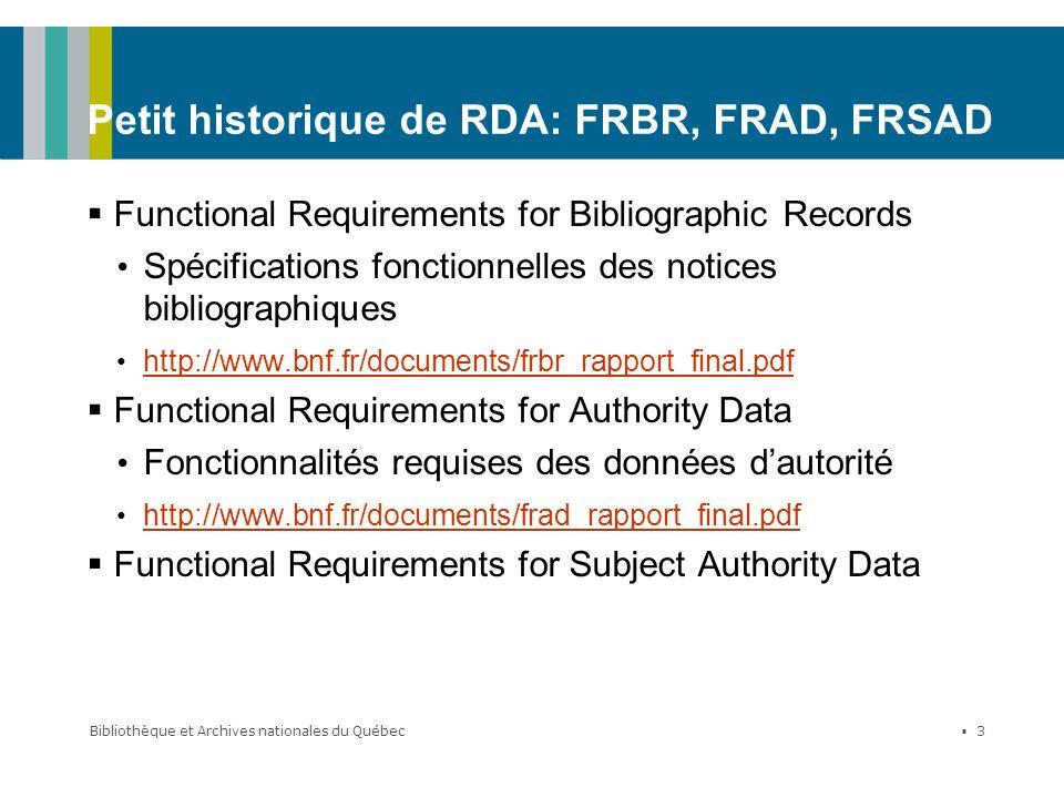 Bibliothèque et Archives nationales du Québec 3 Petit historique de RDA: FRBR, FRAD, FRSAD Functional Requirements for Bibliographic Records Spécifica