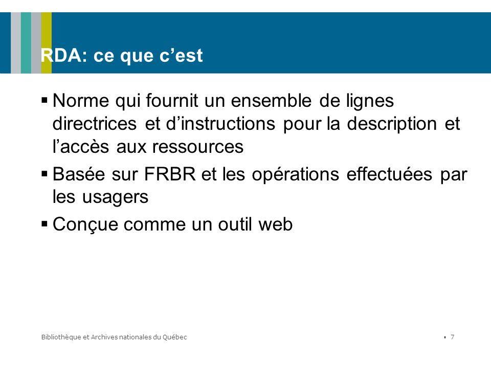 Bibliothèque et Archives nationales du Québec 7 RDA: ce que cest Norme qui fournit un ensemble de lignes directrices et dinstructions pour la descript