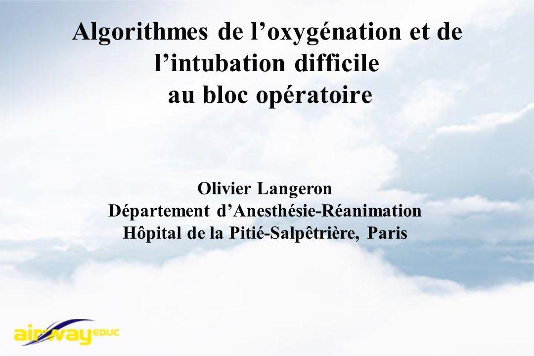 Olivier Langeron Département d Anesthésie-Réanimation Hôpital de la Pitié-Salpêtrière, Paris Algorithmes de loxygénation et de lintubation difficile au bloc opératoire