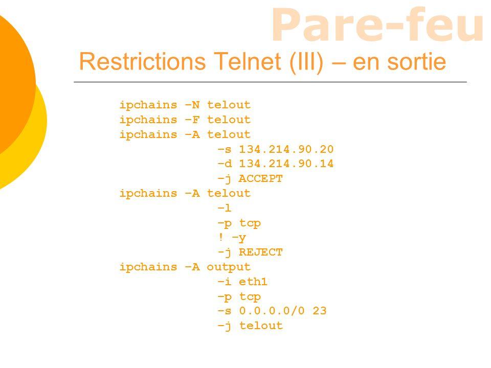 Pare-feu Restrictions Telnet (III) – en sortie ipchains –N telout ipchains –F telout ipchains –A telout –s 134.214.90.20 –d 134.214.90.14 –j ACCEPT ip