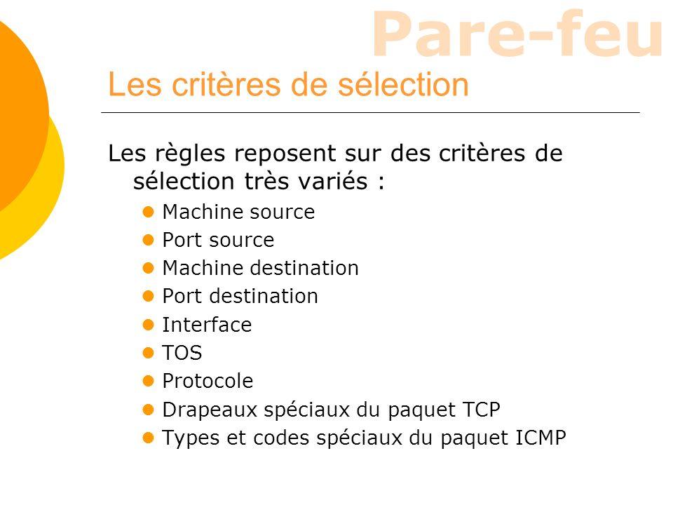 Pare-feu Les critères de sélection Les règles reposent sur des critères de sélection très variés : Machine source Port source Machine destination Port