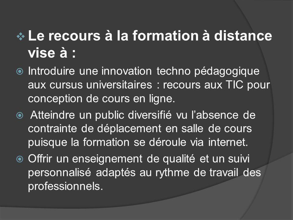 Le recours à la formation à distance vise à : Introduire une innovation techno pédagogique aux cursus universitaires : recours aux TIC pour conception de cours en ligne.