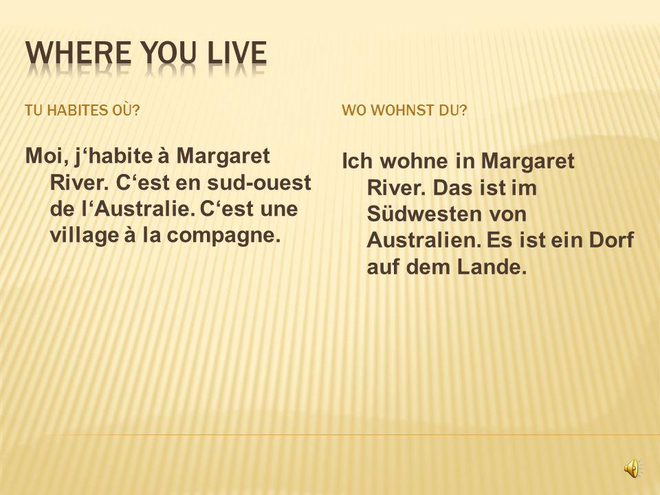 TU HABITES OÙ?WO WOHNST DU.Moi, jhabite à Margaret River.