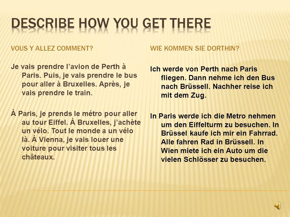 VOUS Y ALLEZ COMMENT?WIE KOMMEN SIE DORTHIN.Je vais prendre lavion de Perth à Paris.