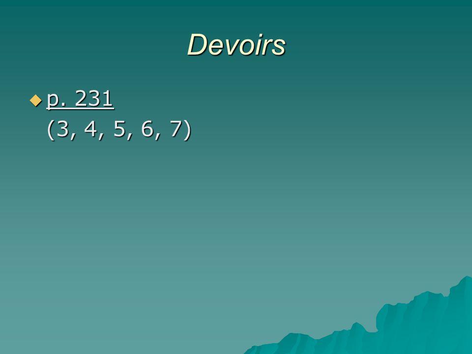 Devoirs p. 231 p. 231 (3, 4, 5, 6, 7)