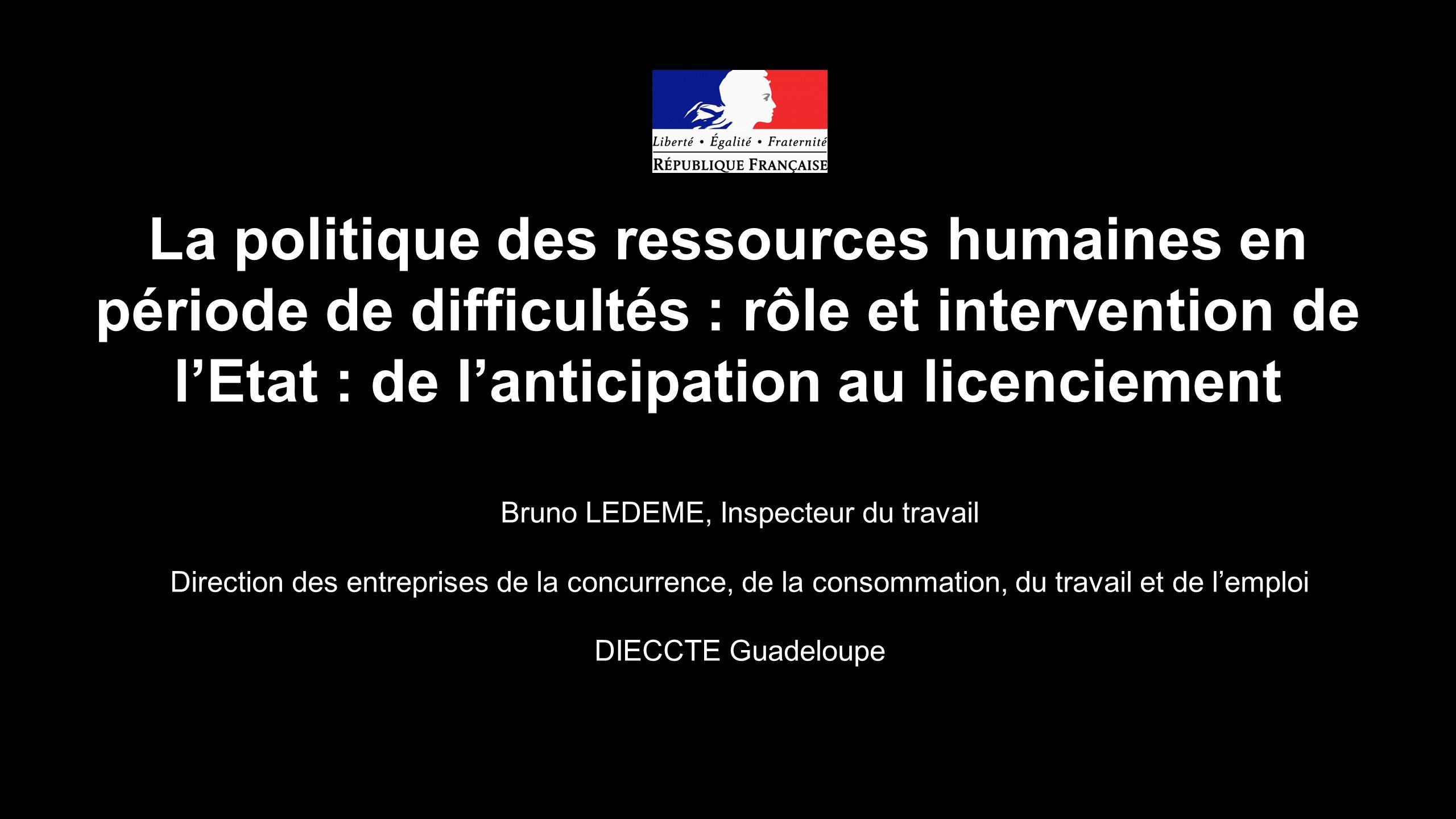 La politique des ressources humaines en période de difficultés : rôle et intervention de lEtat : de lanticipation au licenciement Bruno LEDEME, Inspec