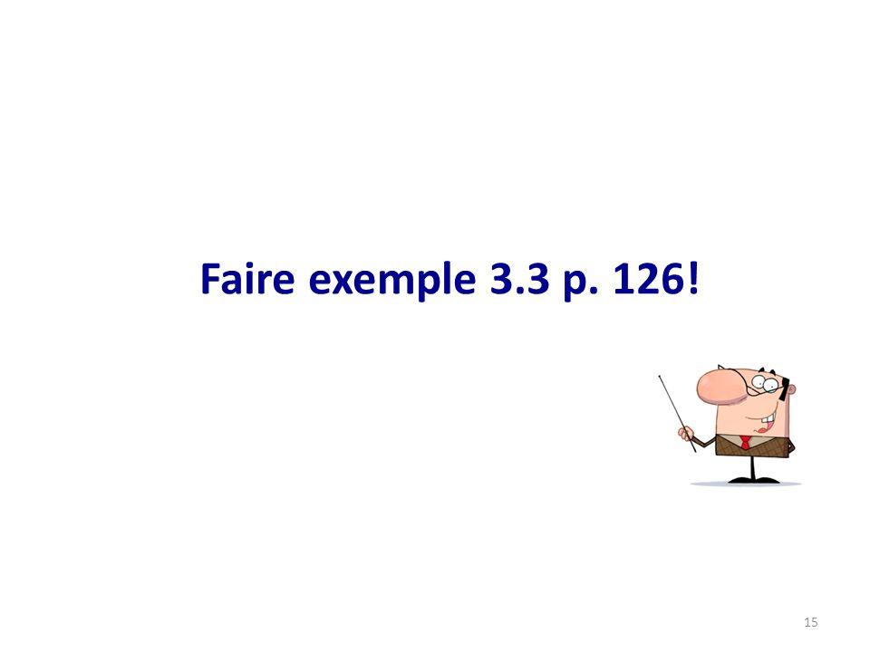 Faire exemple 3.3 p. 126! 15