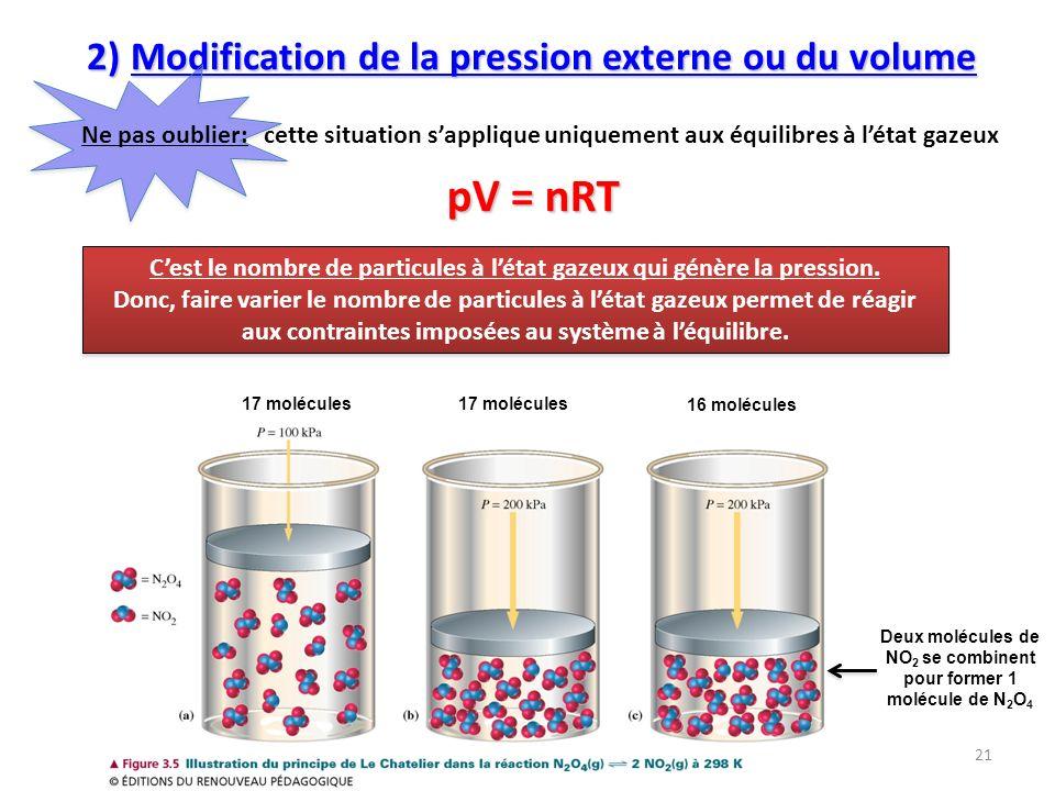 2) Modification de la pression externe ou du volume 2) Modification de la pression externe ou du volume Cest le nombre de particules à létat gazeux qui génère la pression.