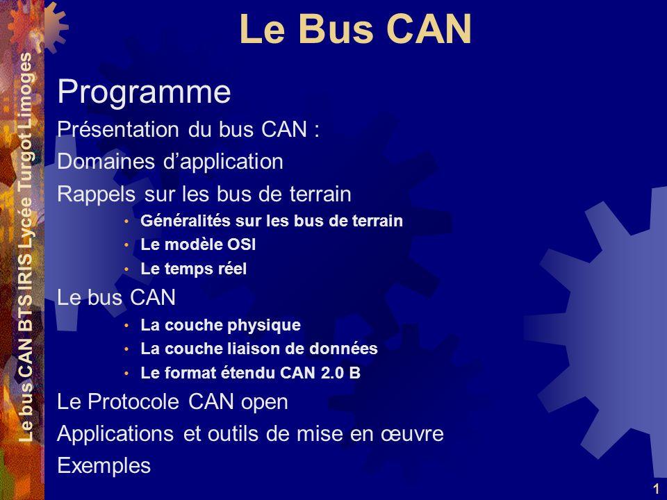 Le Bus CAN Le bus CAN BTS IRIS Lycée Turgot Limoges 1 Programme Présentation du bus CAN : Domaines dapplication Rappels sur les bus de terrain Général