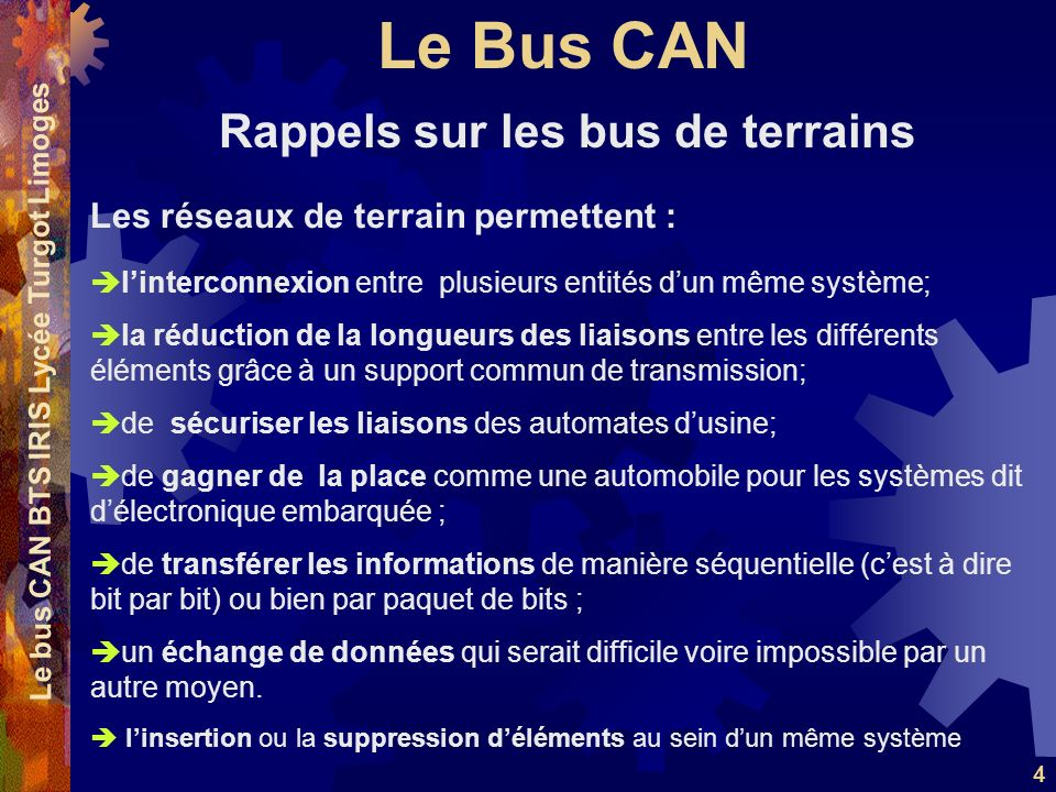 Le Bus CAN Le bus CAN BTS IRIS Lycée Turgot Limoges 4 Rappels sur les bus de terrains Les réseaux de terrain permettent : linterconnexion entre plusie