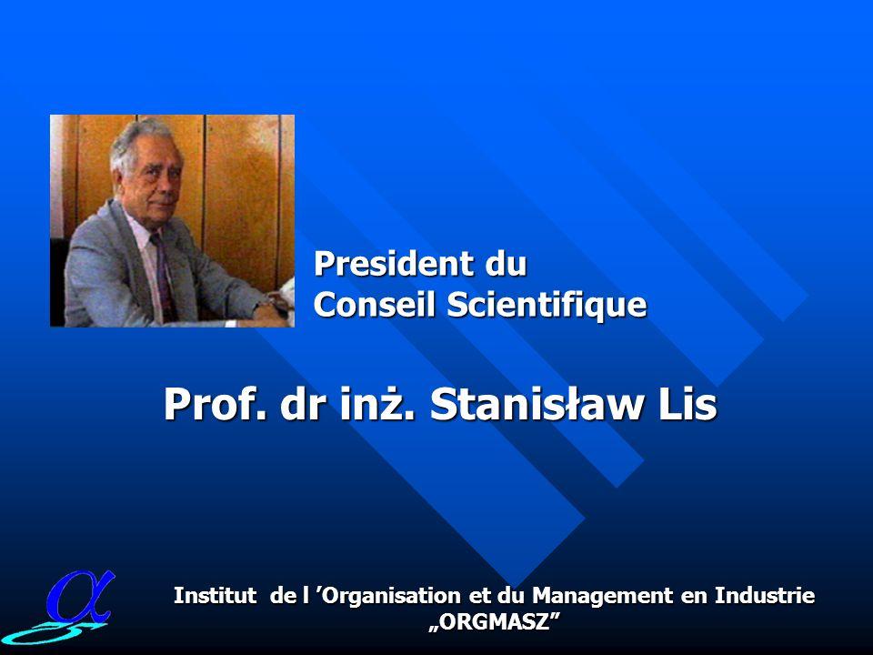 inż. Ryszard Wieczorkowski Directeur dInstitut Institut de l Organisation et du Management en Industrie ORGMASZ