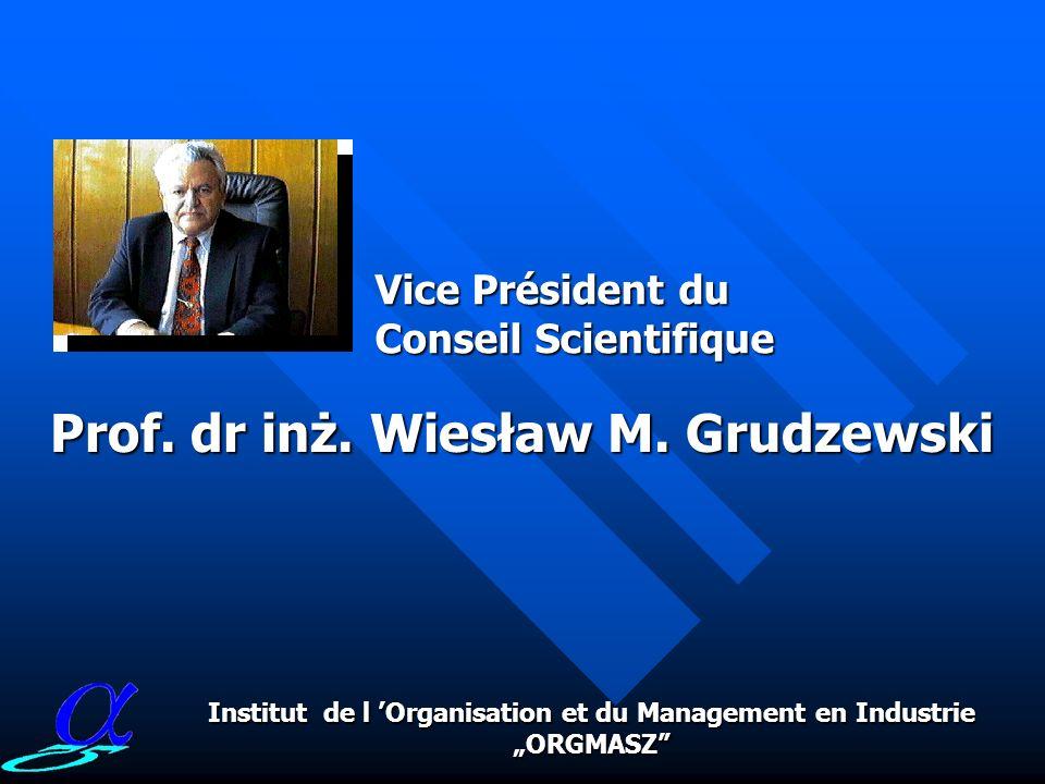 Prof. dr inż. Stanisław Lis President du Conseil Scientifique Institut de l Organisation et du Management en Industrie ORGMASZ