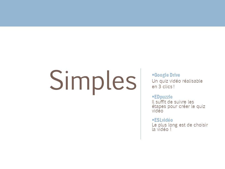 Google Drive Un quiz vidéo réalisable en 3 clics ! EDpuzzle Il suffit de suivre les étapes pour créer le quiz vidéo ESLvidéo Le plus long est de chois
